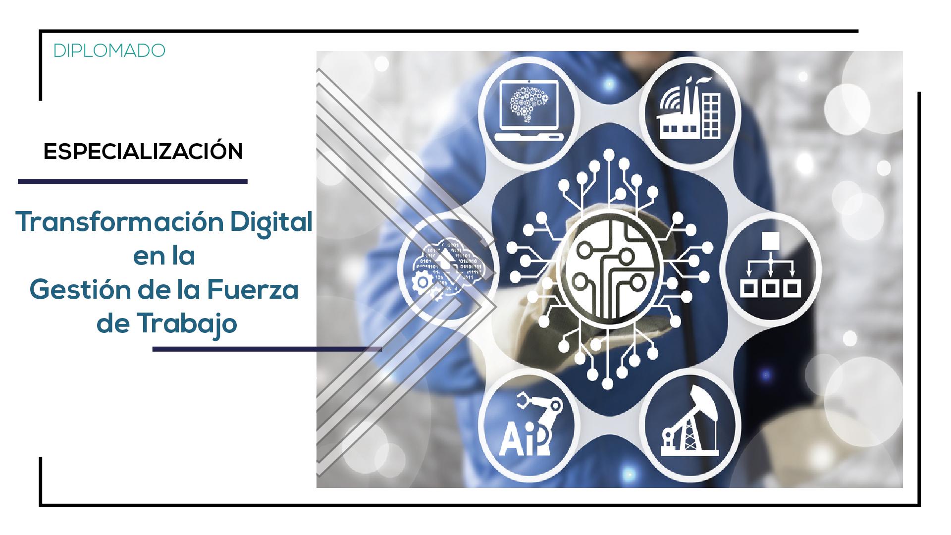 Especialización en Transformación Digital en la Gestión de la Fuerza de Trabajo